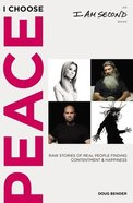I Choose Peace: Raw Stories of Real People Finding Contentment and Happiness Paperback