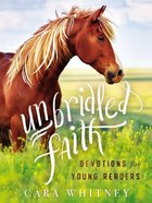 Unbridled Faith Devotions For Young Readers Hardback