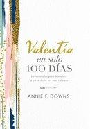 Valentia En Solo 100 Dias: Devocionales Para Descubrir La Parte De Tu Ser Mas Valiente Hardback