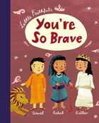You're So Brave (Little Faithfuls Series) Hardback