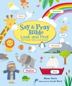 Say and Pray Bible Seek and Find: First Words, Stories, and Prayers Board Book