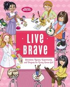 Live Brave: Devotions, Recipes, Experiments, and Projects For Every Brave Girl Hardback