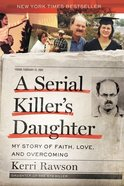 A Serial Killer's Daughter: My Story of Faith, Love, and Overcoming Paperback