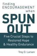 Spun Out: Five Crucial Steps to Restored Hope and Healthy Endurance Paperback