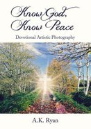 Know God, Know Peace: Devotional Artistic Photography Paperback
