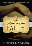 Mustard Seed Faith: A Journey Through Infertility, Miscarriages, Adoption, and Faith Paperback