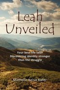 Leah Unveiled: Your Best Life Later, Discovering Identity Stronger Than the Struggle (12 Sessions) Paperback