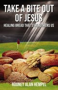 Take a Bite Out of Jesus: Healing Bread That Strengthens Us Paperback