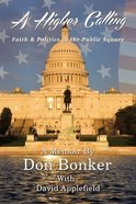 A Higher Calling: Faith and Politics in the Public Square Paperback