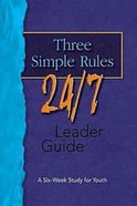 Three Simple Rules 24/7 (Leaders Guide) Paperback