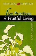 Five Practices of Fruitful Living (Leader Guide) (Five Practices Of Fruitful Series) Paperback