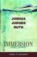 Joshua, Judges, Ruth (Immersion Bible Study Series) Paperback
