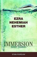 Ezra, Nehemiah, Esther (Immersion Bible Study Series) Paperback