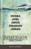 Hosea, Joel, Amos, Obadiah, Jonah (Immersion Bible Study Series) Paperback