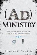 Administry: The Nuts and Bolts of Church Administration Paperback