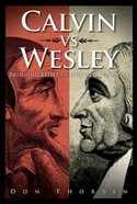 Calvin Vs. Wesley: Bringing Belief in Line With Practice Paperback