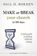 Make Or Break Your Church in 365 Days: A Daily Guide to Leading Effective Change Paperback