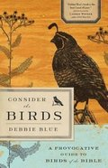Consider the Birds: A Provocative Guide to the Birds of the Bible Paperback