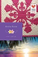 Aloha Rose (Quilts Of Love Series) Paperback