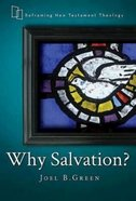 Why Salvation? (Reframing New Testament Theology Series) Paperback