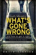 Youth Ministry: What's Gone Wrong and How to Get It Right Paperback
