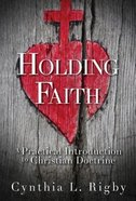 Holding Faith: A Practical Introduction to Christian Doctrine Paperback