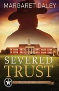 Severed Trust (#04 in The Men Of The Texas Rangers Series) Paperback