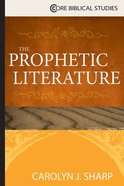 The Prophetic Literature (Core Biblical Studies Series) eBook