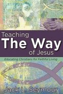 Teaching the Way of Jesus Paperback