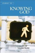 Knowing God : Steps to the Life God Intends (Leaders Guide) (Journey 101 Series) Paperback