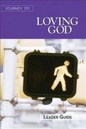 Loving God : Steps to the Life God Intends (Leaders Guide) (Journey 101 Series) Paperback