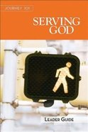 Serving God : Steps to the Life God Intends (Leaders Guide) (Journey 101 Series) Paperback