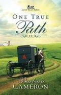 One True Path (#03 in Amish Roads Series) Paperback