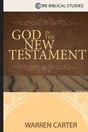 God in the New Testament (Core Biblical Studies Series) Paperback