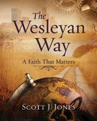 The Wesleyan Way: A Faith That Matters Paperback
