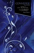 Converge: Who You Are in Christ (Converge Bible Studies Series) Paperback
