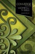 Converge: Women of the Bible (Converge Bible Studies Series) Paperback