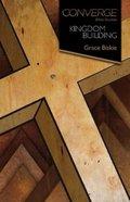 Converge: Kingdom Building (Converge Bible Studies Series) Paperback