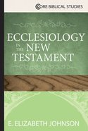 Ecclesiology in the New Testament (Core Biblical Studies Series) Paperback