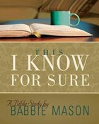 This I Know For Sure: Taking God At His Word (Participant Book) Paperback