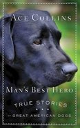 Man's Best Hero: True Stories of Great American Dogs Paperback