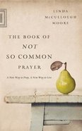 The Book of Not So Common Prayer Paperback