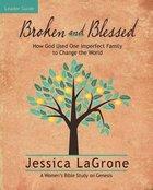 Broken and Blessed (Leader Guide) Paperback