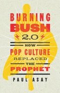 Burning Bush 2.0: How Pop Culture Replaced the Prophet Paperback
