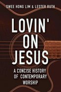 Lovin' on Jesus: A Concise History of Contemporary Worship Paperback