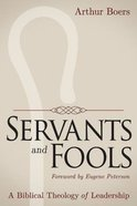 Servants and Fools: A Biblical Theology of Leadership Paperback