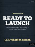 Ready to Launch: Jesus-Centered Parenting in a Child-Centered World (Leader Kit) Pack