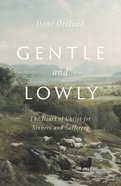 Gentle and Lowly: The Heart of Christ For Sinners and Sufferers Hardback