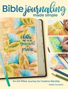 Bible Journaling Made Easy: A 10-Week Art-Filled Journey For Creative Worship Paperback