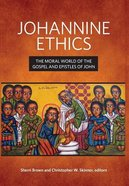 Johannine Ethics: The Moral World of the Gospel and Epistles of John Hardback